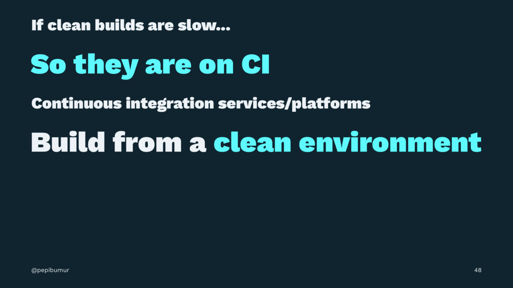 If clean builds are slow... So they are on CI C...