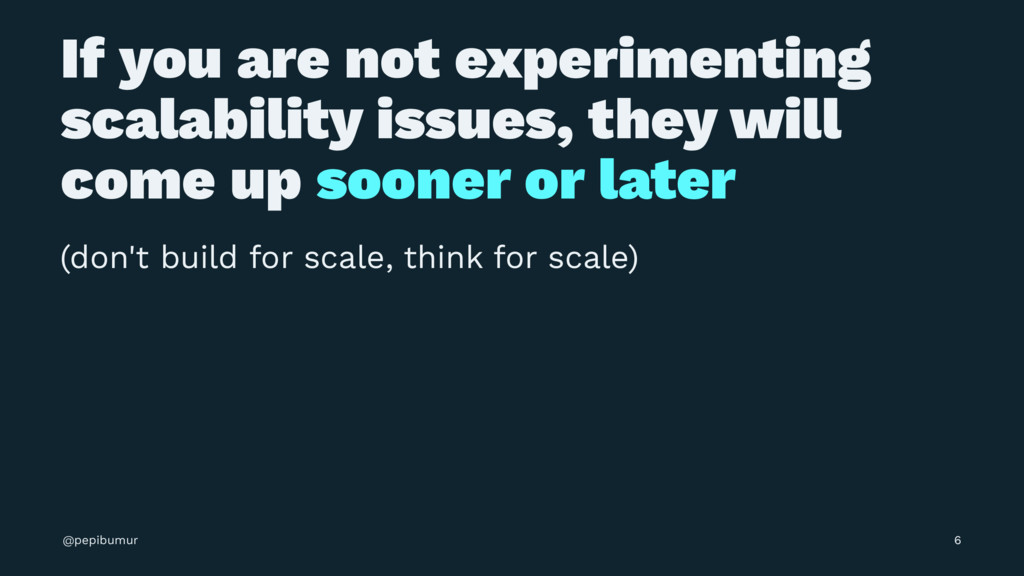 If you are not experimenting scalability issues...