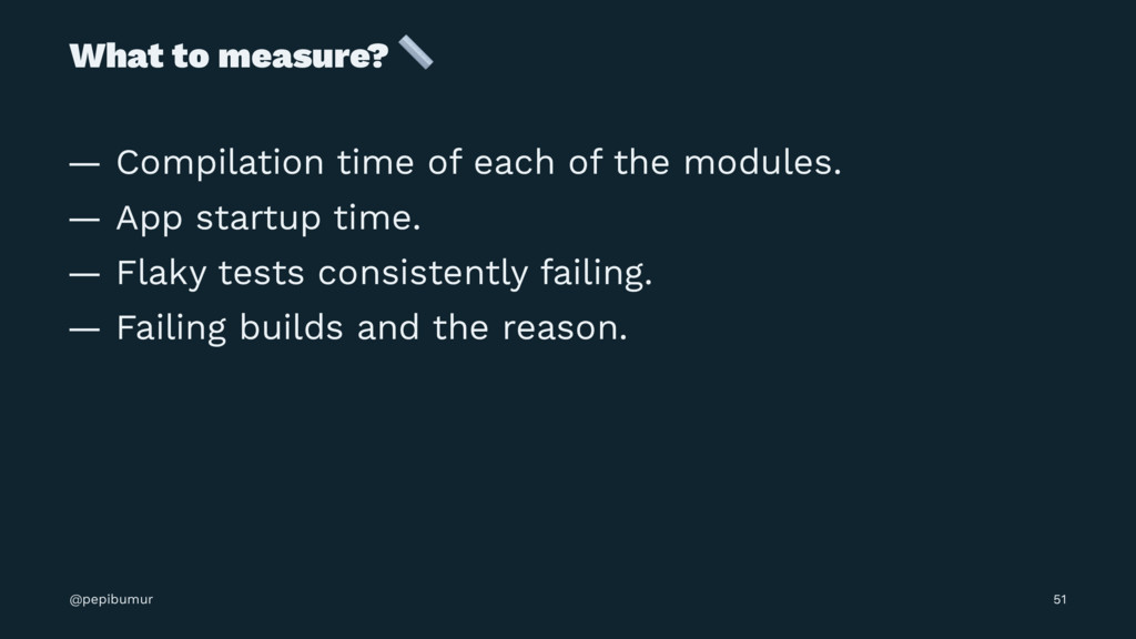 What to measure? ! — Compilation time of each o...
