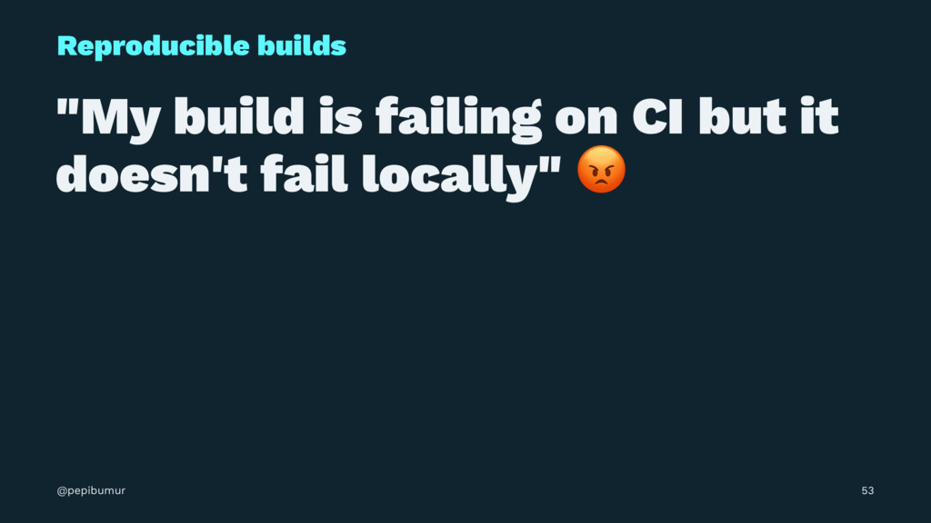 """Reproducible builds """"My build is failing on CI ..."""