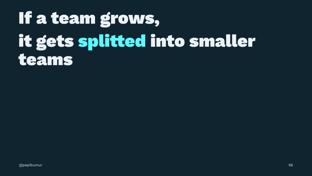 If a team grows, it gets spli!ed into smaller t...