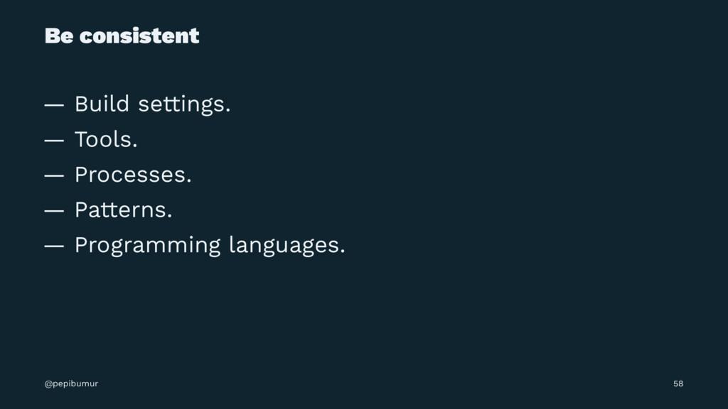 Be consistent — Build settings. — Tools. — Proc...