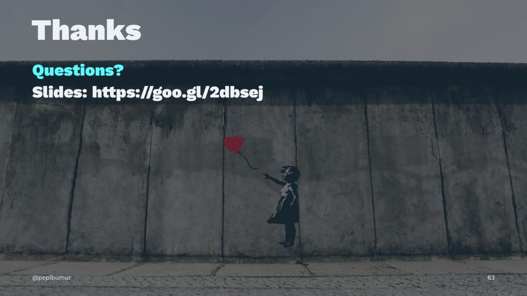Thanks Questions? Slides: h!ps://goo.gl/2dbsej ...