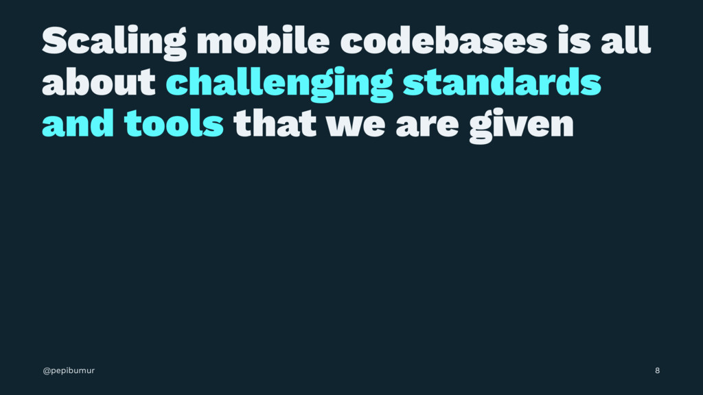 Scaling mobile codebases is all about challengi...
