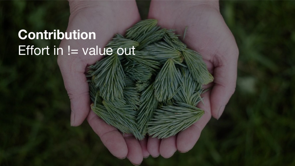 Contribution Effort in != value out