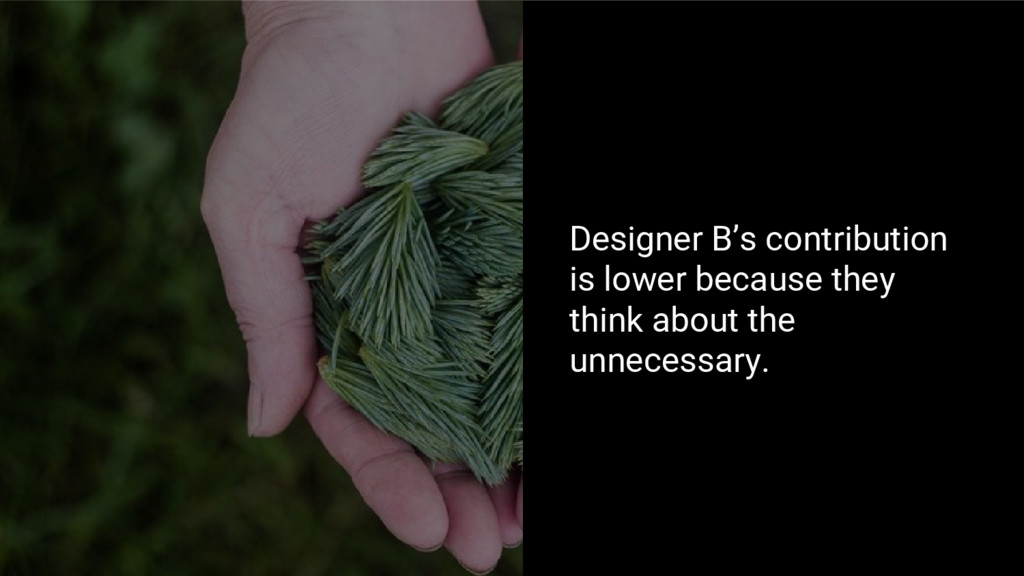 Designer B's contribution is lower because they...
