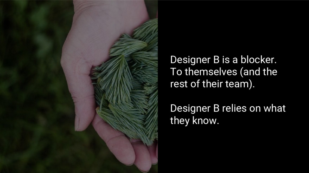 Designer B is a blocker. To themselves (and the...