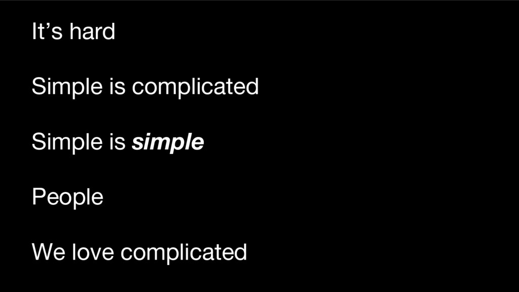 It's hard Simple is complicated Simple is simpl...