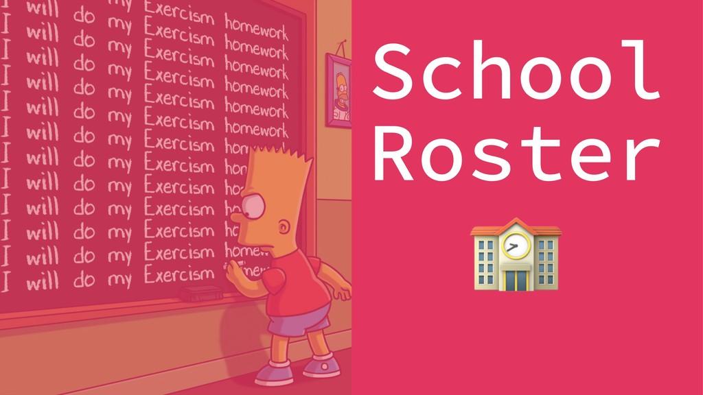 School Roster !