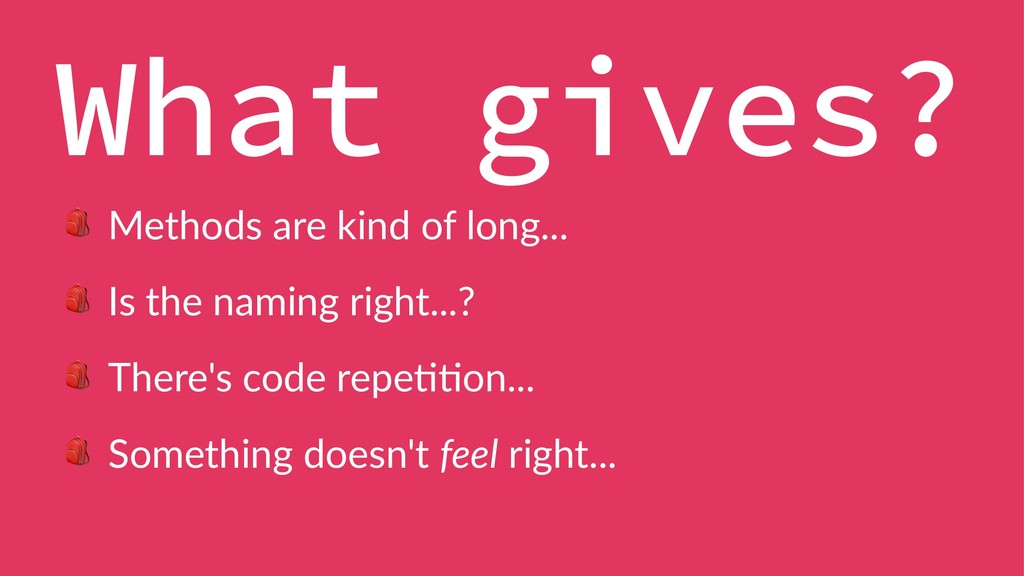 What gives? ! Methods are kind of long... ! Is ...