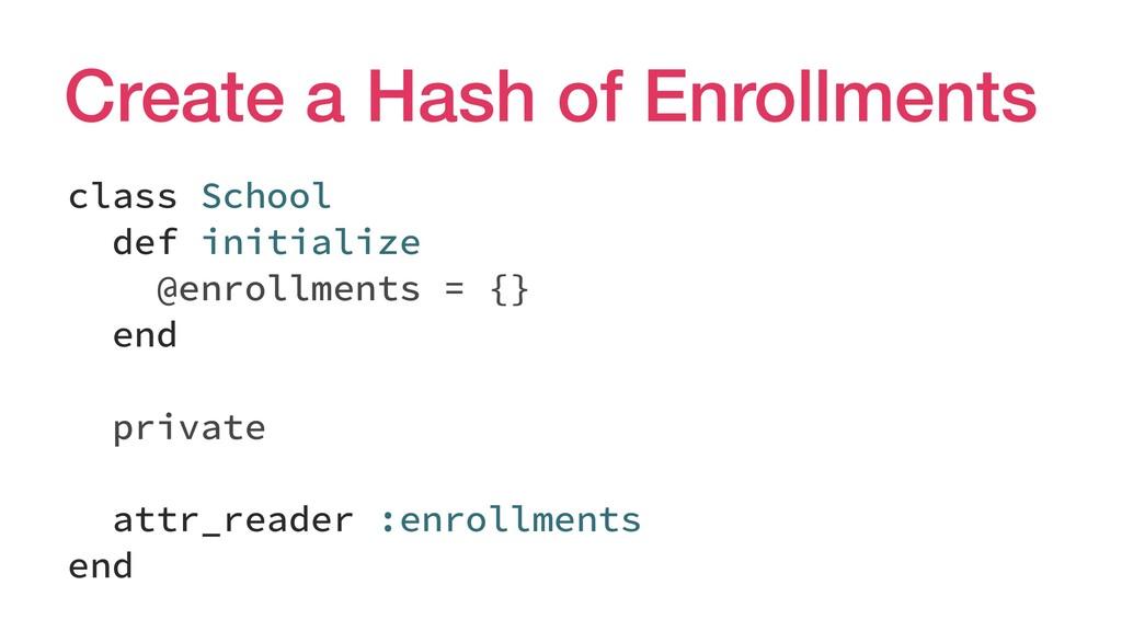 Create a Hash of Enrollments class School def i...