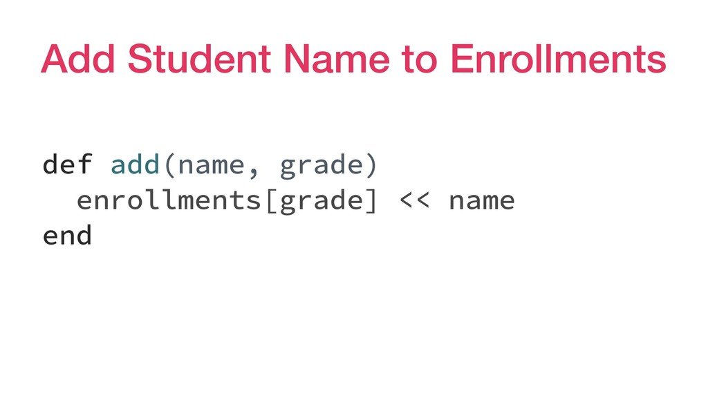 Add Student Name to Enrollments def add(name, g...