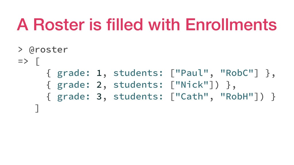 A Roster is filled with Enrollments > @roster =>...