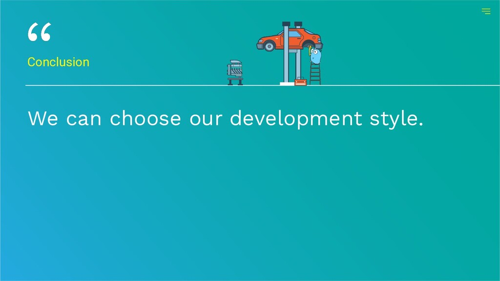 Conclusion We can choose our development style.