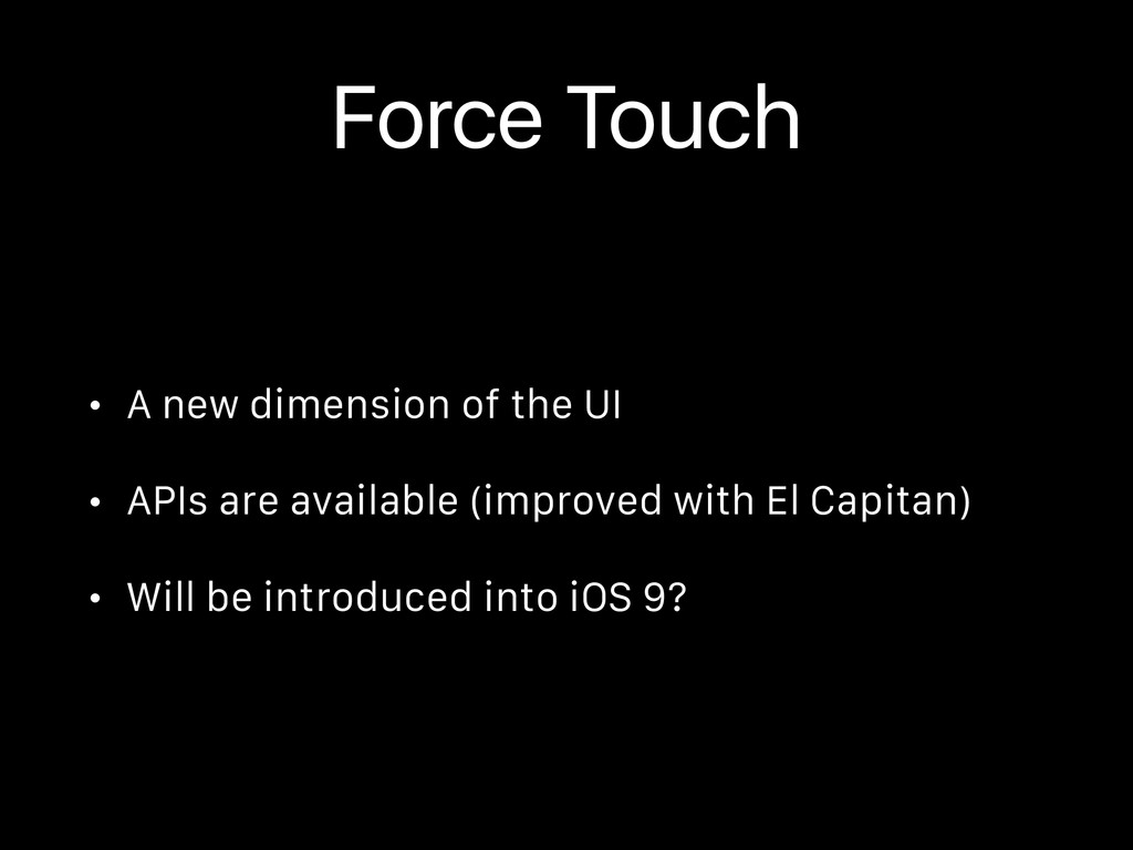 Force Touch • A new dimension of the UI • APIs ...