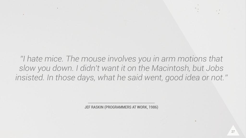 "JEF RASKIN (PROGRAMMERS AT WORK, 1986) ""I hate ..."