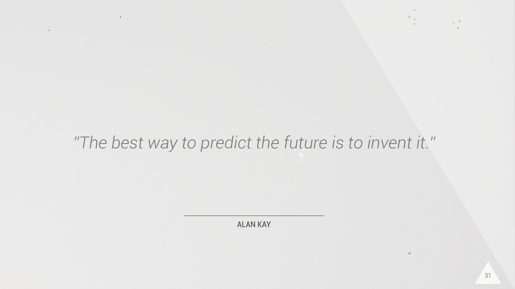 """ALAN KAY """"The best way to predict the future is..."""