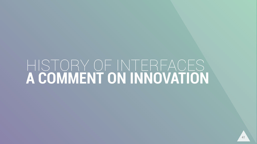 HISTORY OF INTERFACES A COMMENT ON INNOVATION ...