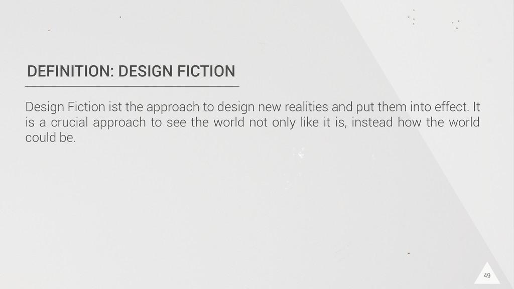 DEFINITION: DESIGN FICTION Design Fiction ist t...