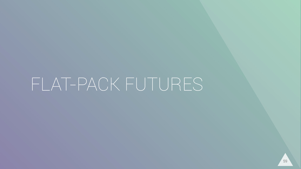 FLAT-PACK FUTURES 59