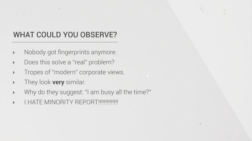 WHAT COULD YOU OBSERVE? ‣ Nobody got fingerprint...