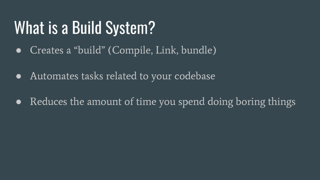 "What is a Build System? ● Creates a ""build"" (Co..."