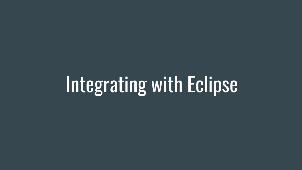 Integrating with Eclipse