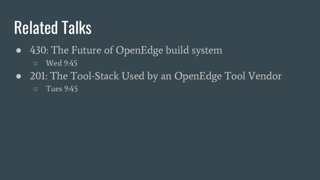 Related Talks ● 430: The Future of OpenEdge bui...