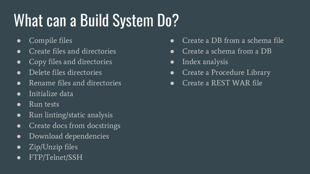 What can a Build System Do? ● Compile files ● C...