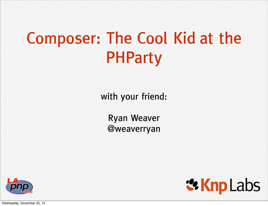 Composer: The Cool Kid at the PHParty with your...