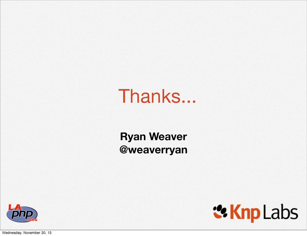 Thanks... Ryan Weaver @weaverryan Wednesday, No...