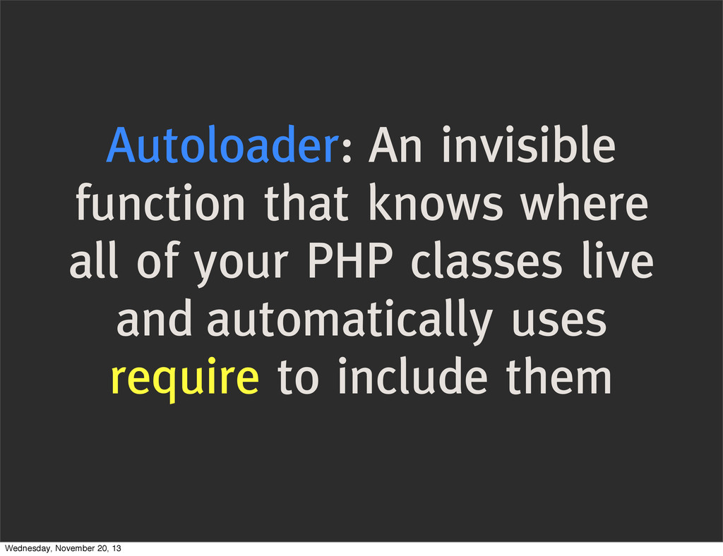 Autoloader: An invisible function that knows wh...
