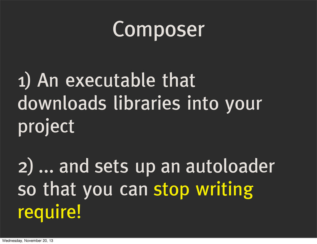 Composer 1) An executable that downloads librar...