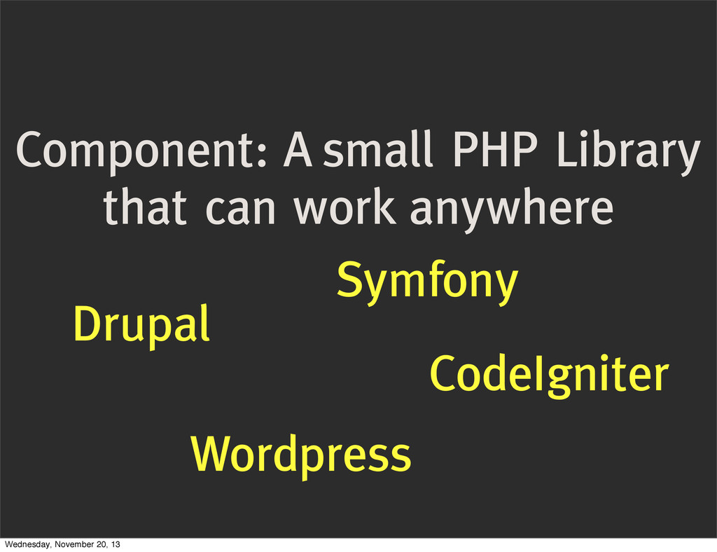 Component: A small PHP Library that can work an...