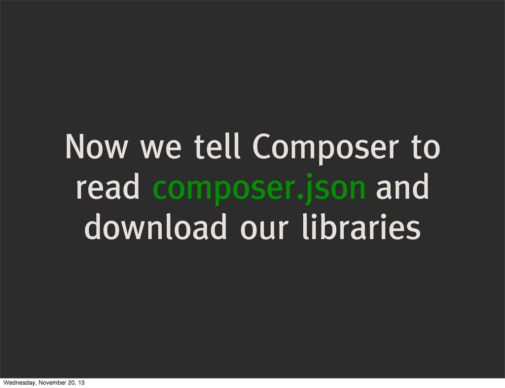 Now we tell Composer to read composer.json and ...
