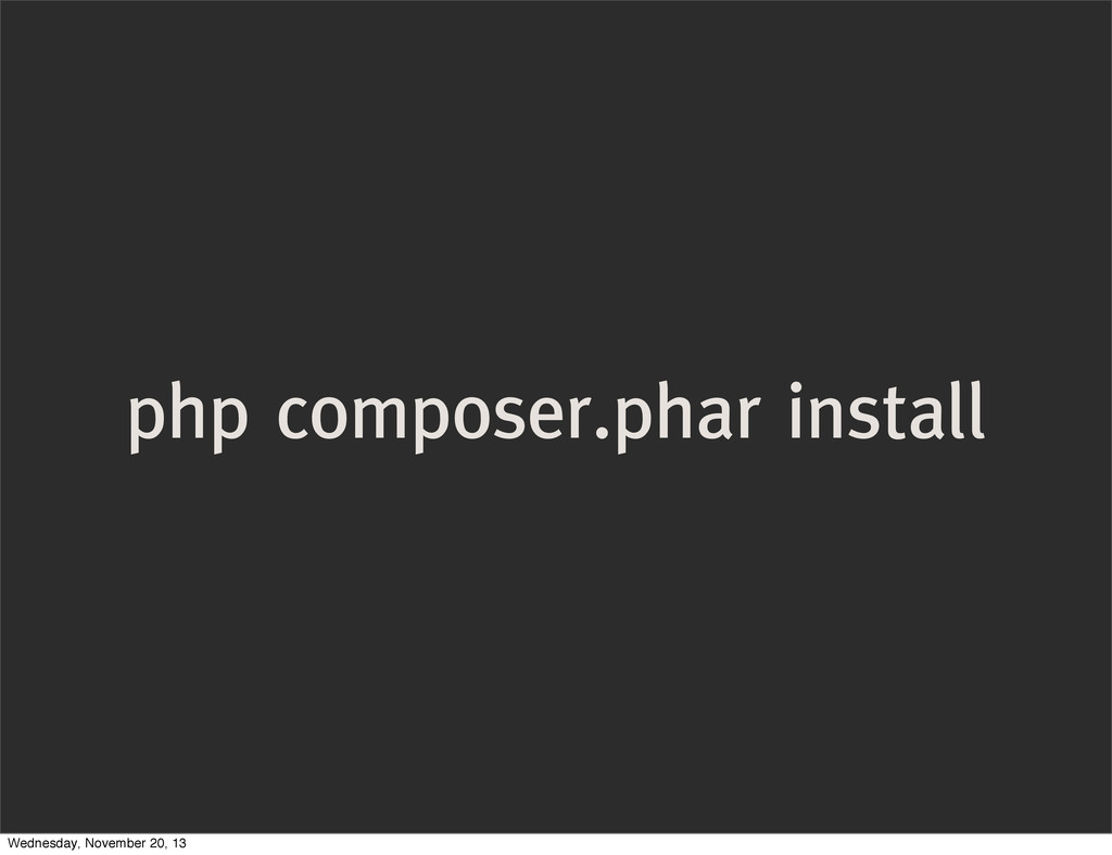 php composer.phar install Wednesday, November 2...