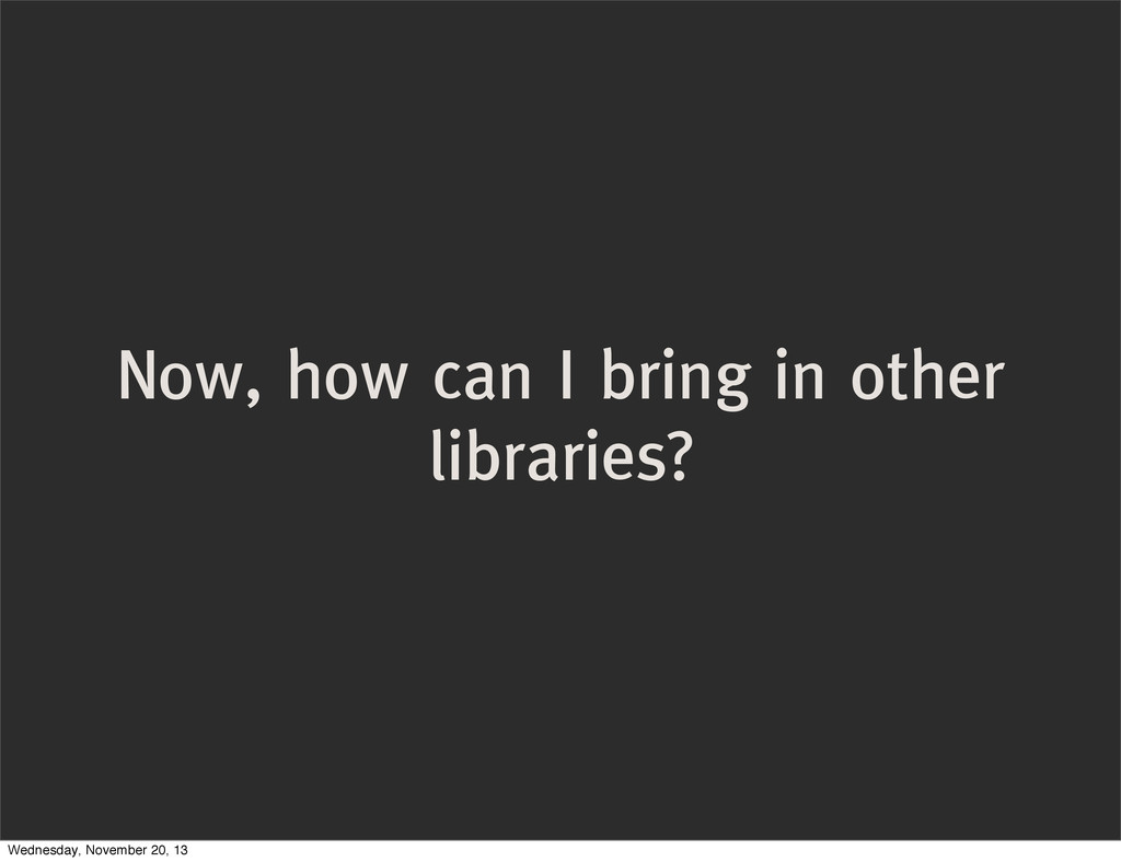 Now, how can I bring in other libraries? Wednes...
