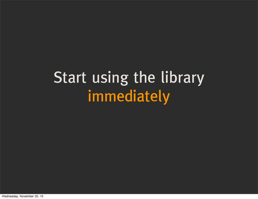 Start using the library immediately Wednesday, ...