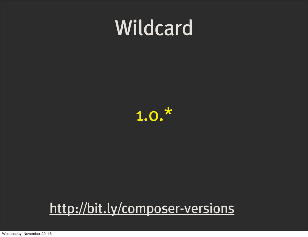 http://bit.ly/composer-versions 1.0.* Wildcard ...