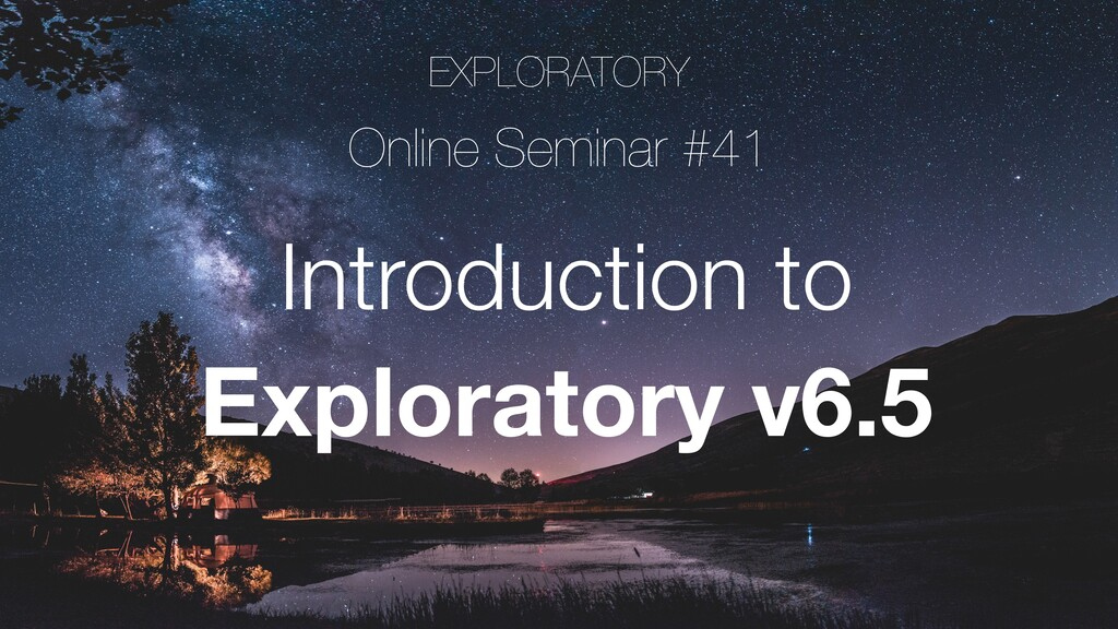 EXPLORATORY Online Seminar #41 Introduction to ...