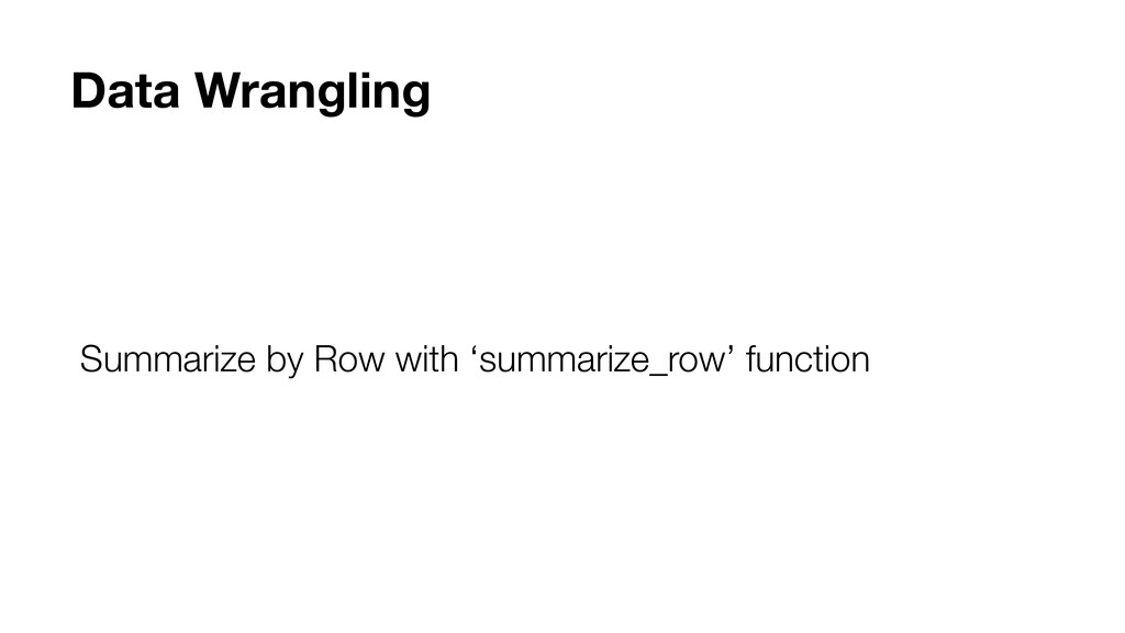 Summarize by Row with 'summarize_row' function ...