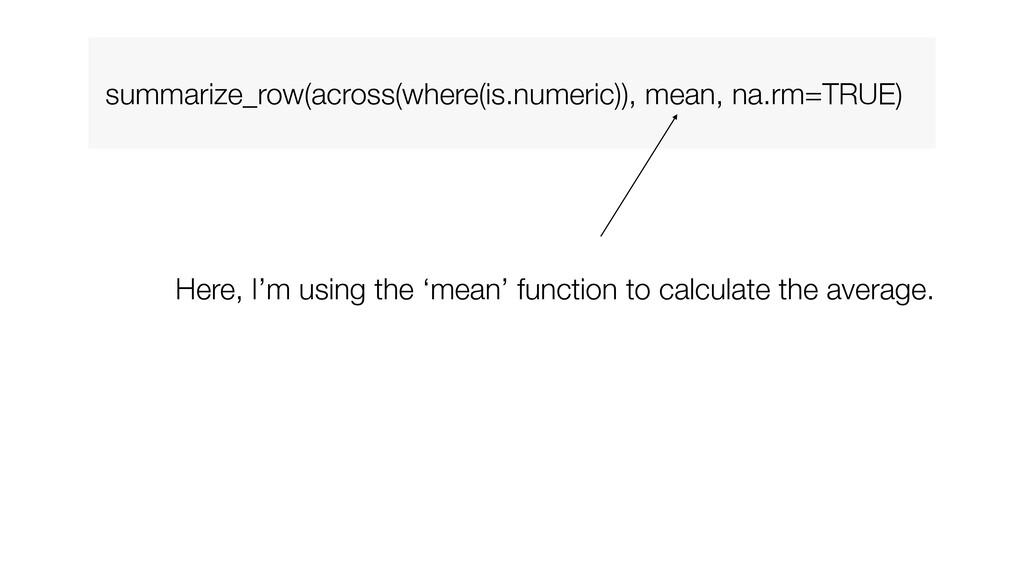 summarize_row(across(where(is.numeric)), mean, ...