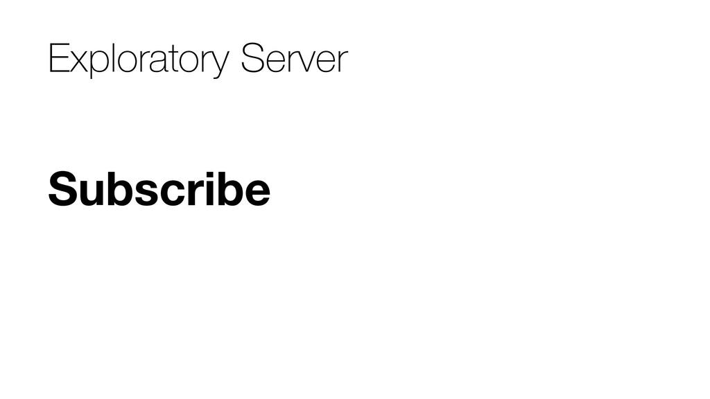 Subscribe Exploratory Server
