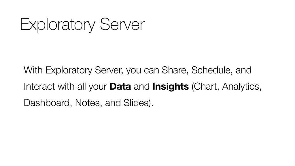 With Exploratory Server, you can Share, Schedul...