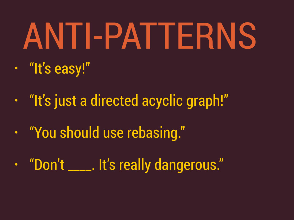 "ANTI-PATTERNS • ""It's easy!"" • ""It's just a dir..."