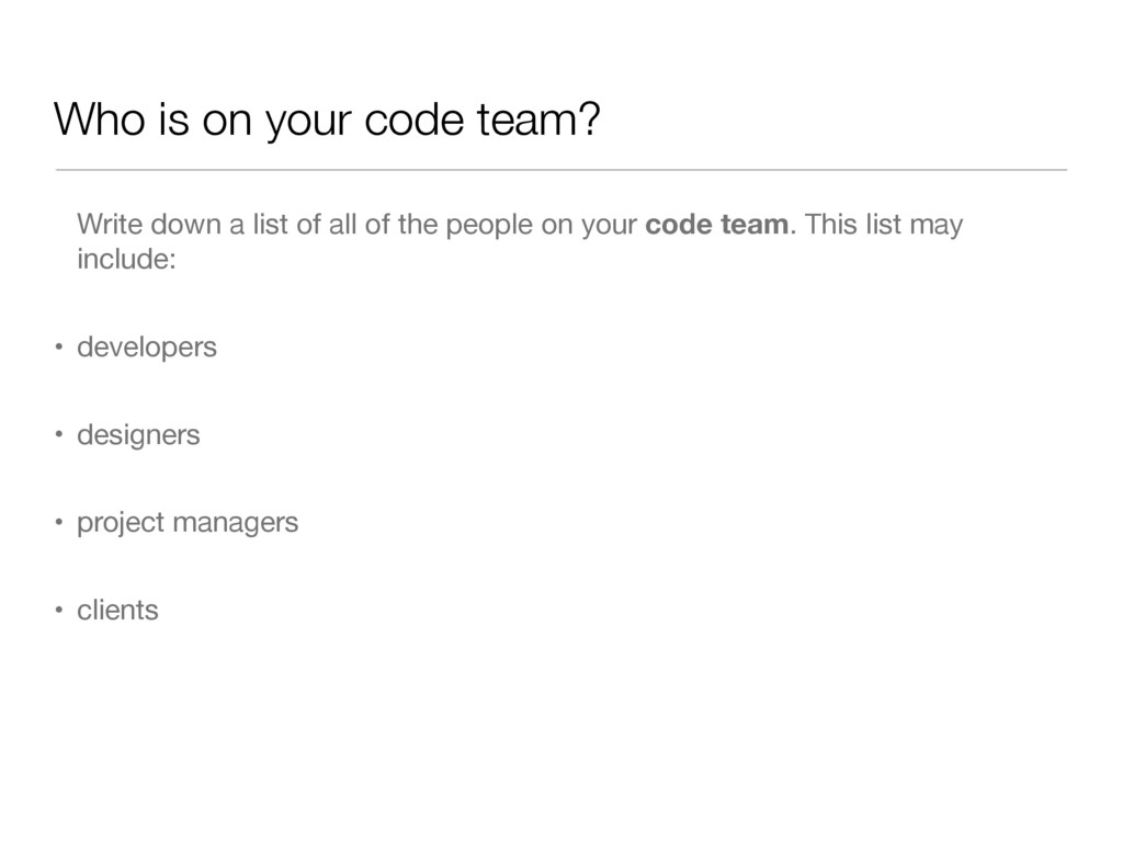 Who is on your code team? Write down a list of ...