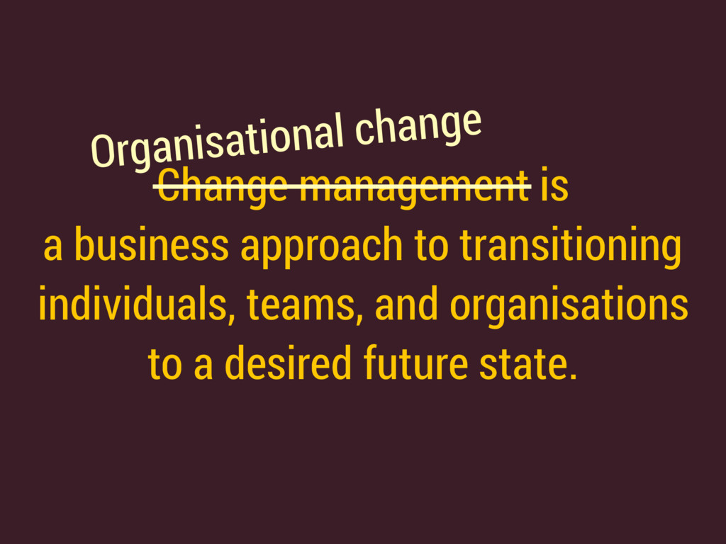 Change management is