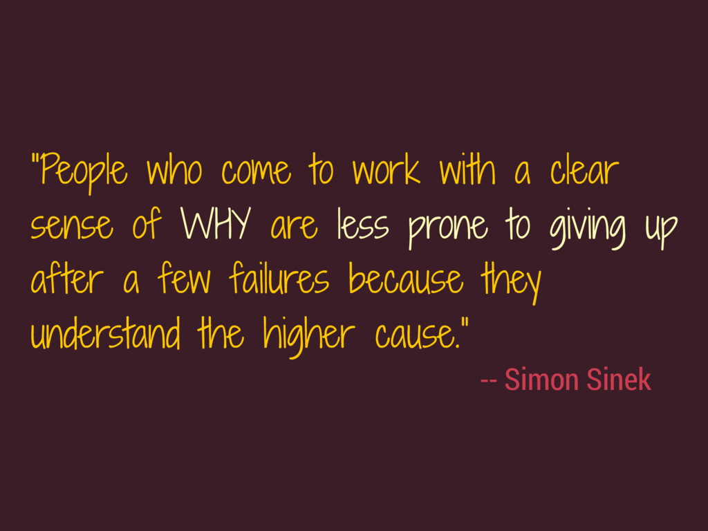 "-- Simon Sinek ""People who come to work with a ..."