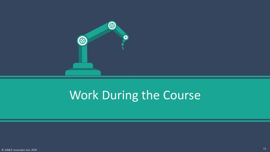 Work During the Course © AH&Z Associates Ltd. 2...