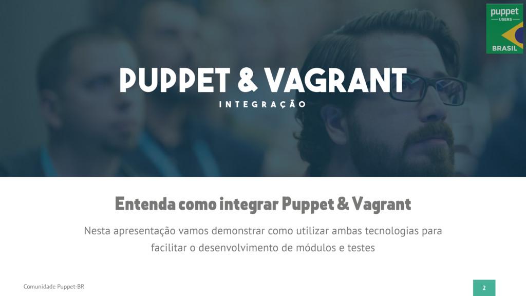 2 Comunidade Puppet-BR Nesta apresentação vamos...